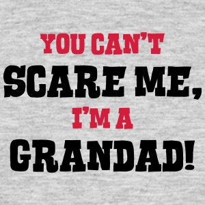 grandad cant scare me - Men's T-Shirt