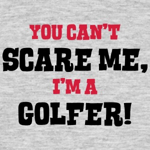 golfer cant scare me - Men's T-Shirt
