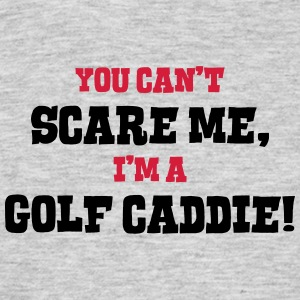 golf caddie cant scare me - Men's T-Shirt