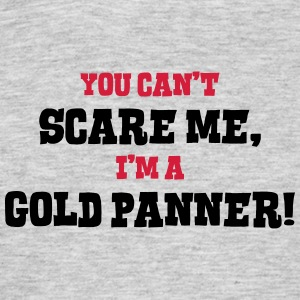 gold panner cant scare me - Men's T-Shirt