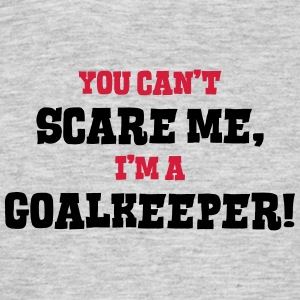 goalkeeper cant scare me - Men's T-Shirt