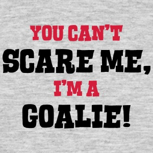 goalie cant scare me - Men's T-Shirt