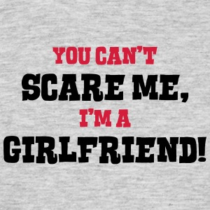 girlfriend cant scare me - Men's T-Shirt