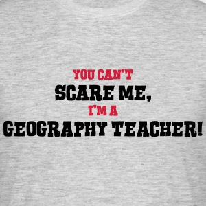 geography teacher cant scare me - Men's T-Shirt