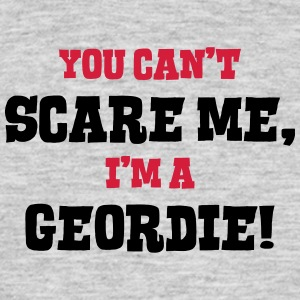 geordie cant scare me - Men's T-Shirt