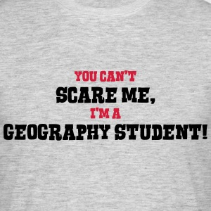 geography student cant scare me - Men's T-Shirt