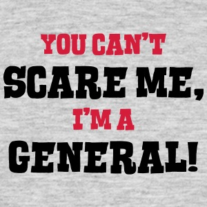 general cant scare me - Men's T-Shirt