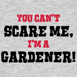 gardener cant scare me - Men's T-Shirt
