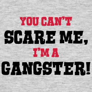 gangster cant scare me - Men's T-Shirt