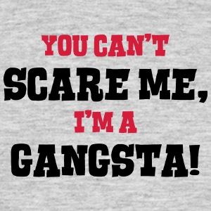 gangsta cant scare me - Men's T-Shirt