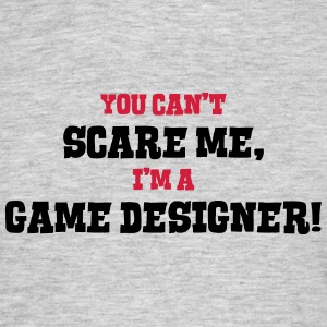 game designer cant scare me - Men's T-Shirt