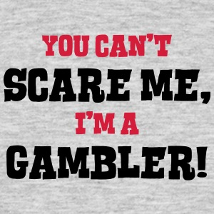 gambler cant scare me - Men's T-Shirt