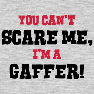 gaffer cant scare me - Men's T-Shirt