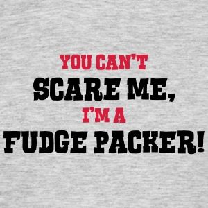 fudge packer cant scare me - Men's T-Shirt