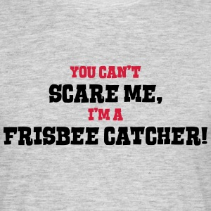 frisbee catcher cant scare me - Men's T-Shirt