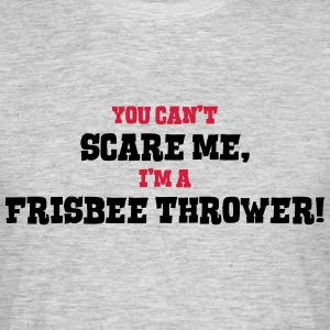 frisbee thrower cant scare me - Men's T-Shirt