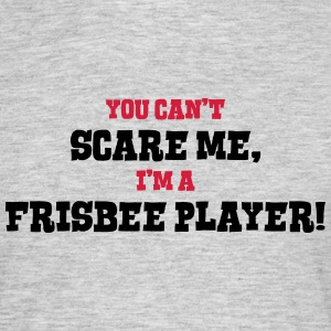 frisbee player cant scare me - Men's T-Shirt
