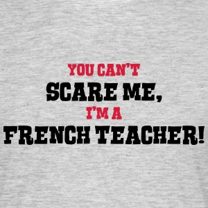 french teacher cant scare me - Men's T-Shirt