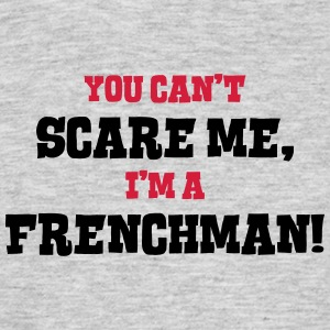 frenchman cant scare me - Men's T-Shirt