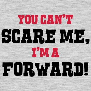 forward cant scare me - Men's T-Shirt