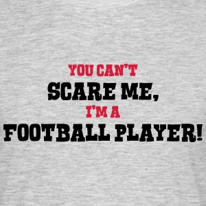 football player cant scare me - Men's T-Shirt
