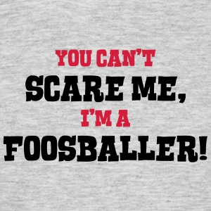 foosballer cant scare me - Men's T-Shirt