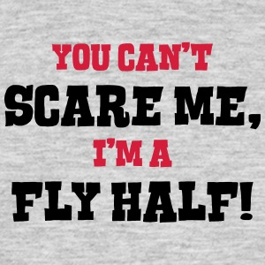 fly half cant scare me - Men's T-Shirt