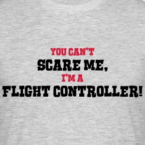flight controller cant scare me - Men's T-Shirt