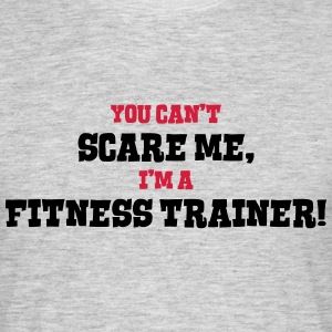 fitness trainer cant scare me - Men's T-Shirt