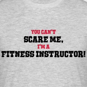 fitness instructor cant scare me - Men's T-Shirt