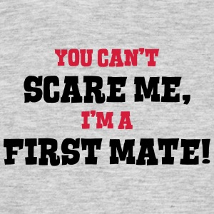 first mate cant scare me - Men's T-Shirt