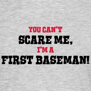 first baseman cant scare me - Men's T-Shirt