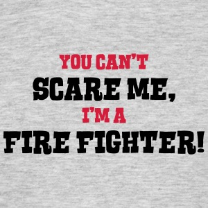 fire fighter cant scare me - Men's T-Shirt