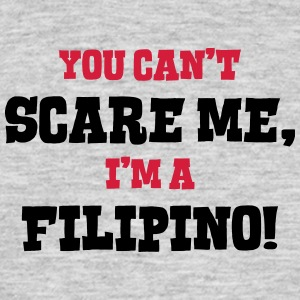 filipino cant scare me - Men's T-Shirt
