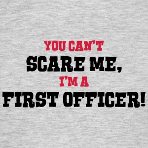 first officer cant scare me - Men's T-Shirt