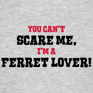 ferret lover cant scare me - Men's T-Shirt