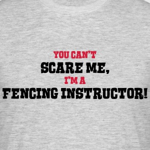 fencing instructor cant scare me - Men's T-Shirt