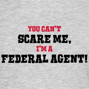 federal agent cant scare me - Men's T-Shirt