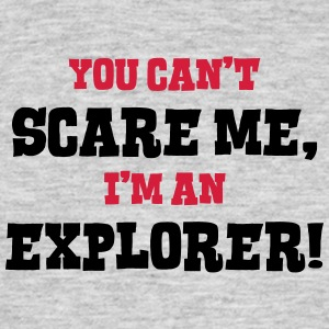 explorer cant scare me - Men's T-Shirt