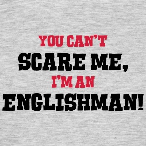 englishman cant scare me - Men's T-Shirt