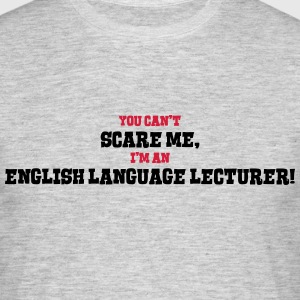 english language lecturer cant scare me - Men's T-Shirt