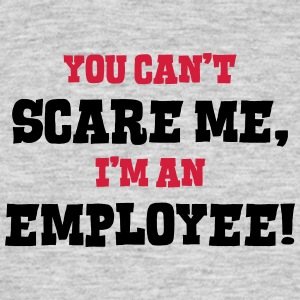 employee cant scare me - Men's T-Shirt
