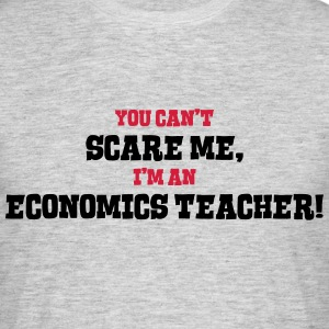 economics teacher cant scare me - Men's T-Shirt