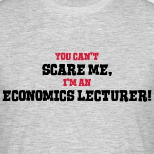 economics lecturer cant scare me - Men's T-Shirt