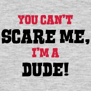 dude cant scare me - Men's T-Shirt