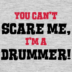 drummer cant scare me - Men's T-Shirt