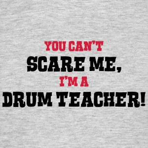 drum teacher cant scare me - Men's T-Shirt