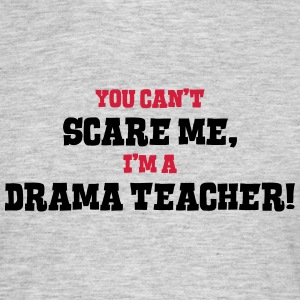 drama teacher cant scare me - Men's T-Shirt