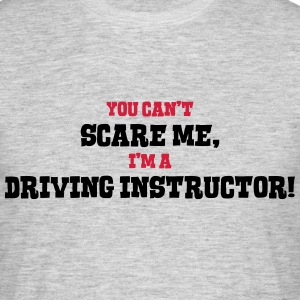driving instructor cant scare me - Men's T-Shirt
