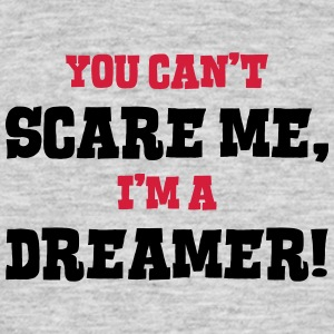 dreamer cant scare me - Men's T-Shirt